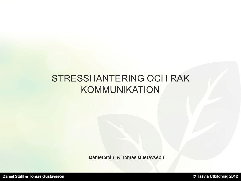 STRESSHANTERING OCH RAK KOMMUNIKATION Daniel Ståhl & Tomas Gustavsson
