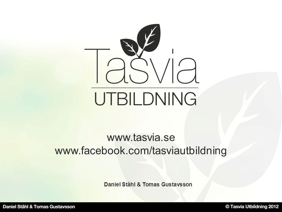 www.tasvia.se www.facebook.com/tasviautbildning Daniel Ståhl & Tomas Gustavsson