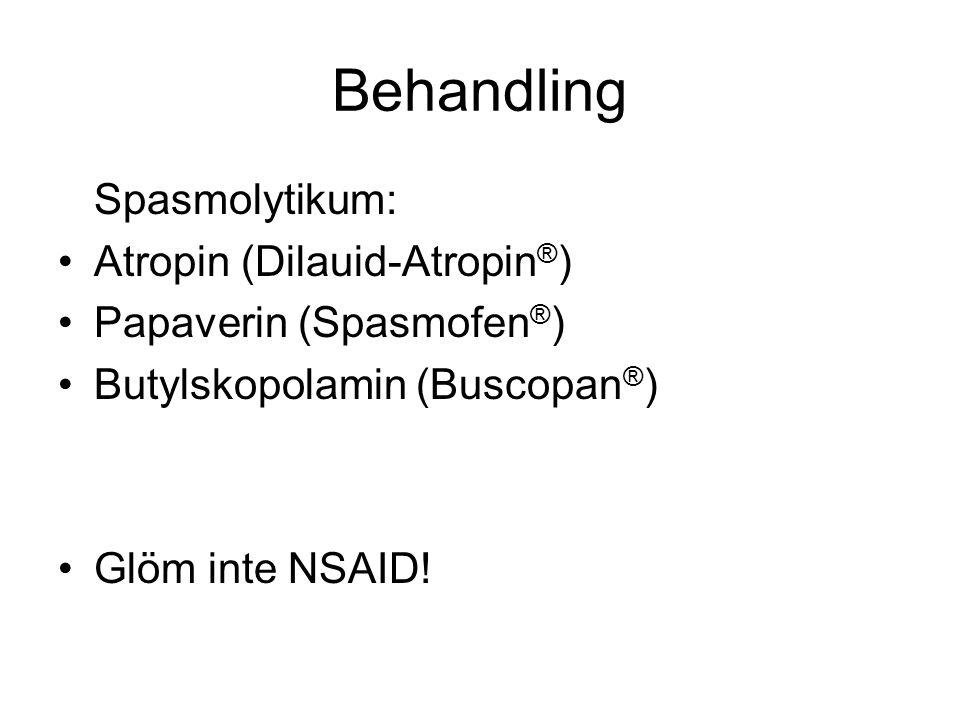 Behandling Spasmolytikum: •Atropin (Dilauid-Atropin ® ) •Papaverin (Spasmofen ® ) •Butylskopolamin (Buscopan ® ) •Glöm inte NSAID!