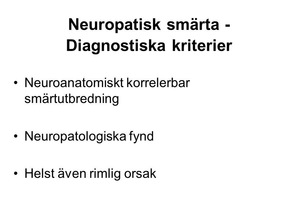 Neuropatisk smärta - Diagnostiska kriterier •Neuroanatomiskt korrelerbar smärtutbredning •Neuropatologiska fynd •Helst även rimlig orsak