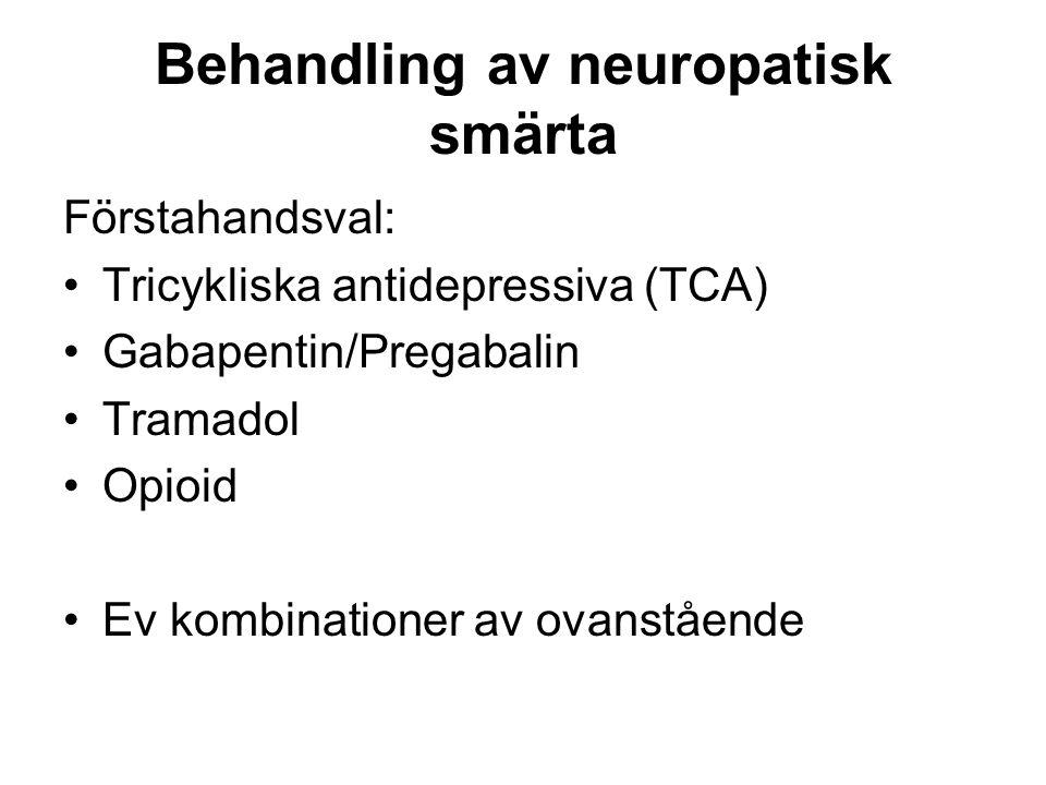 Behandling av neuropatisk smärta Förstahandsval: •Tricykliska antidepressiva (TCA) •Gabapentin/Pregabalin •Tramadol •Opioid •Ev kombinationer av ovans