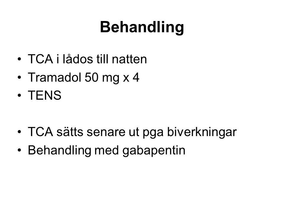 Behandling •TCA i lådos till natten •Tramadol 50 mg x 4 •TENS •TCA sätts senare ut pga biverkningar •Behandling med gabapentin