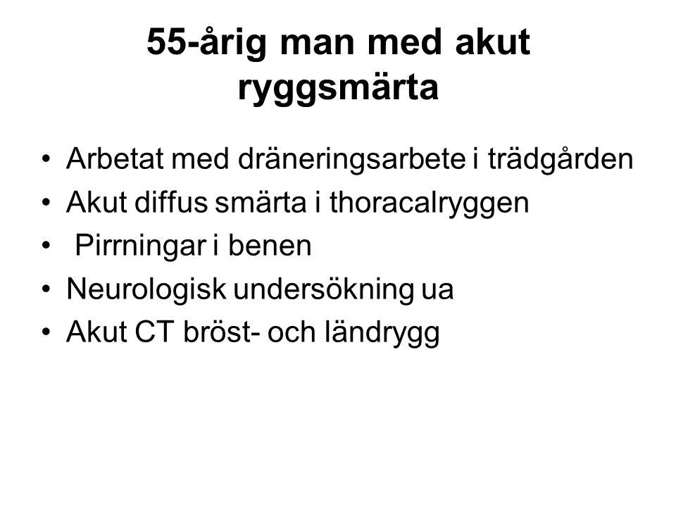 55-årig man med akut ryggsmärta •Arbetat med dräneringsarbete i trädgården •Akut diffus smärta i thoracalryggen • Pirrningar i benen •Neurologisk unde