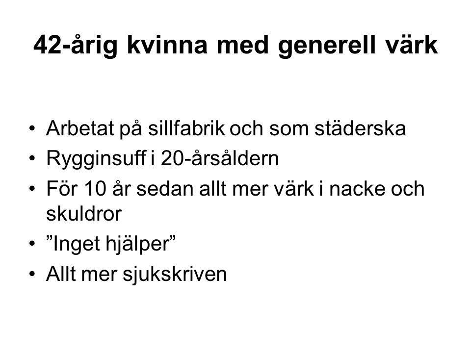 42-årig kvinna med generell värk •Arbetat på sillfabrik och som städerska •Rygginsuff i 20-årsåldern •För 10 år sedan allt mer värk i nacke och skuldr