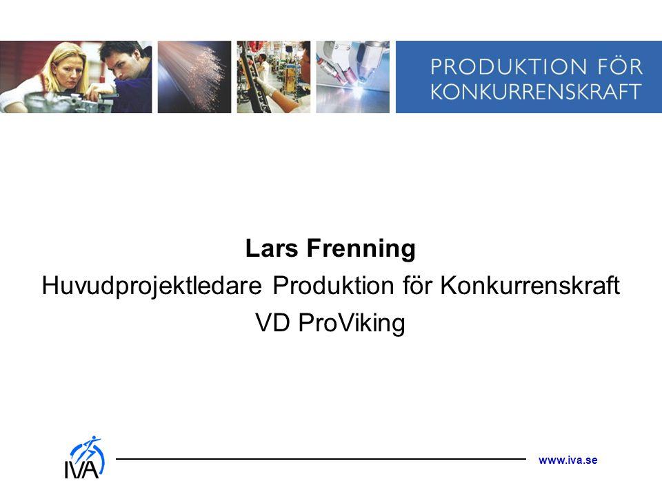 www.iva.se Lars Frenning Huvudprojektledare Produktion för Konkurrenskraft VD ProViking