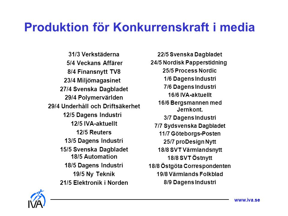 Produktion för Konkurrenskraft i media 31/3 Verkstäderna 5/4 Veckans Affärer 8/4 Finansnytt TV8 23/4 Miljömagasinet 27/4 Svenska Dagbladet 29/4 Polyme