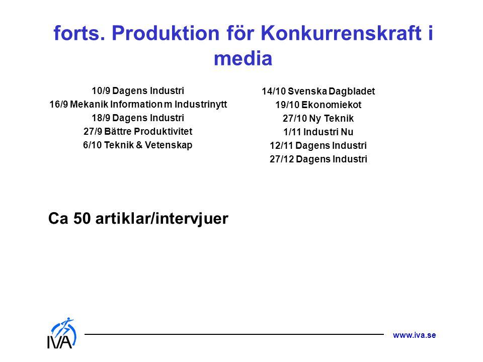 www.iva.se forts. Produktion för Konkurrenskraft i media 10/9 Dagens Industri 16/9 Mekanik Information m Industrinytt 18/9 Dagens Industri 27/9 Bättre