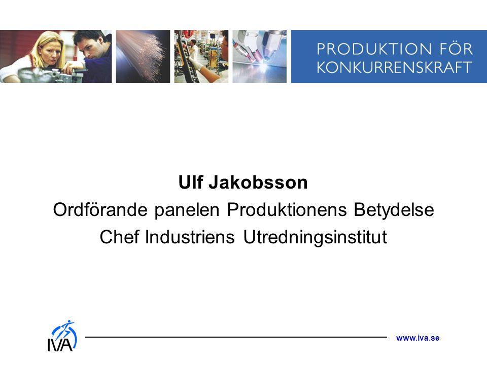 www.iva.se Ulf Jakobsson Ordförande panelen Produktionens Betydelse Chef Industriens Utredningsinstitut