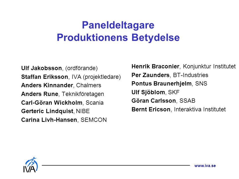 www.iva.se Paneldeltagare Produktionens Betydelse Ulf Jakobsson, (ordförande) Staffan Eriksson, IVA (projektledare) Anders Kinnander, Chalmers Anders