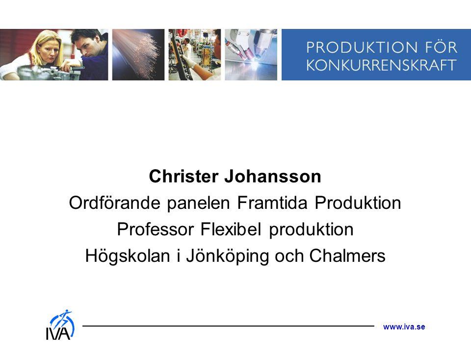 www.iva.se Christer Johansson Ordförande panelen Framtida Produktion Professor Flexibel produktion Högskolan i Jönköping och Chalmers