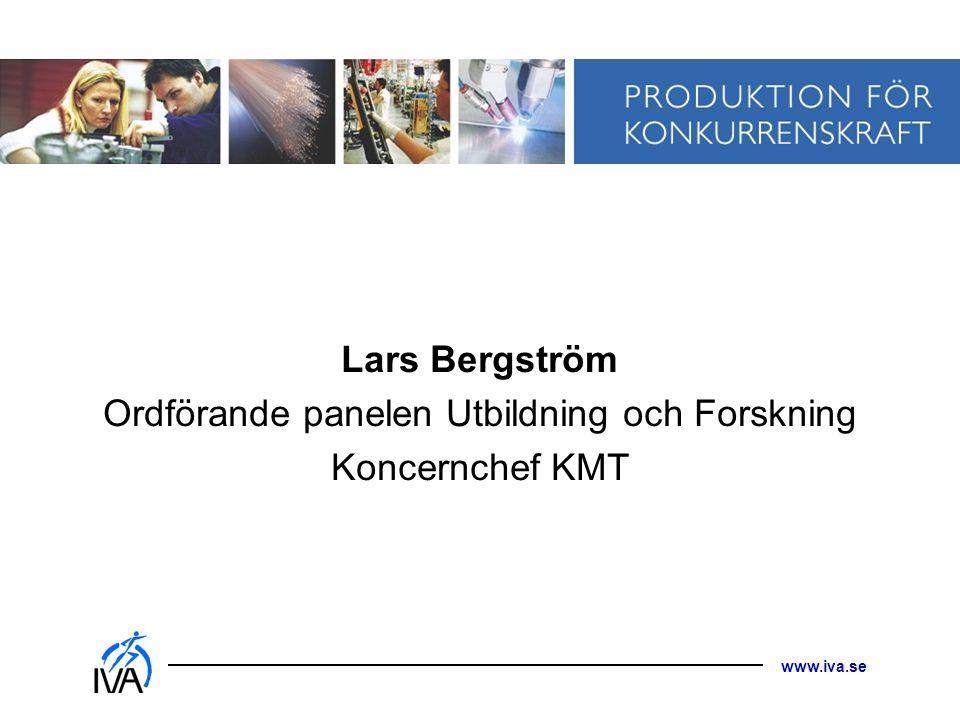www.iva.se Lars Bergström Ordförande panelen Utbildning och Forskning Koncernchef KMT