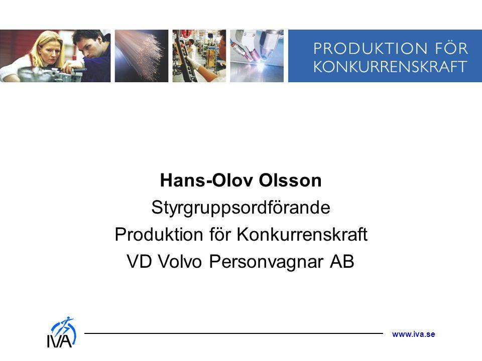 www.iva.se Hans-Olov Olsson Styrgruppsordförande Produktion för Konkurrenskraft VD Volvo Personvagnar AB
