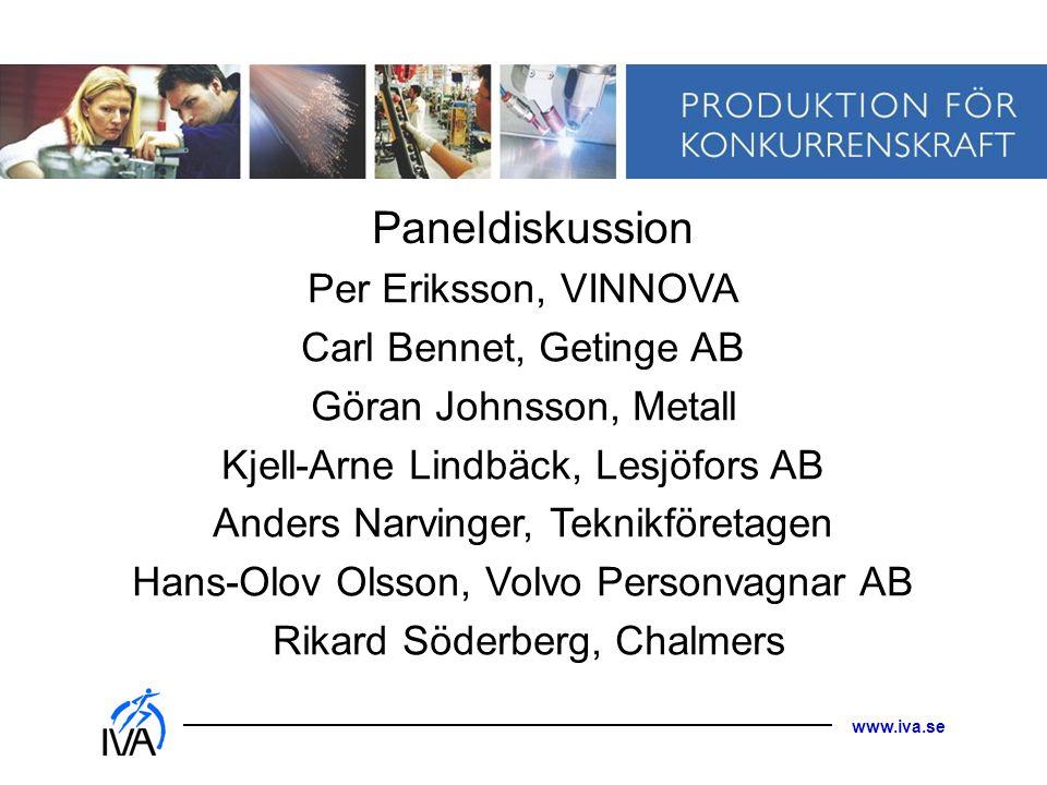 www.iva.se Per Eriksson, VINNOVA Carl Bennet, Getinge AB Göran Johnsson, Metall Kjell-Arne Lindbäck, Lesjöfors AB Anders Narvinger, Teknikföretagen Ha