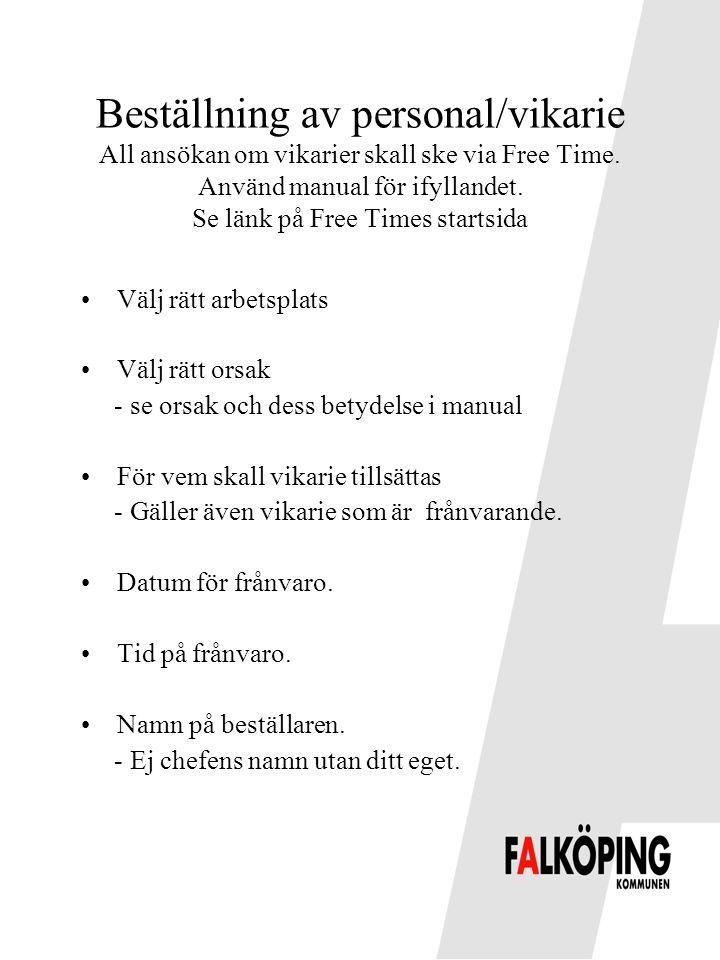 Beställning av personal/vikarie All ansökan om vikarier skall ske via Free Time. Använd manual för ifyllandet. Se länk på Free Times startsida •Välj r