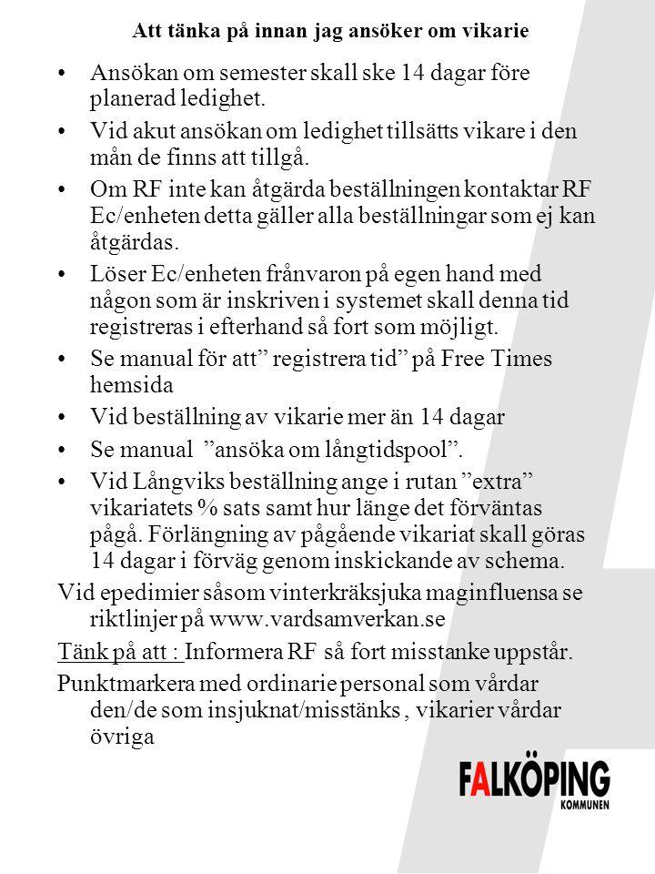 •Ansökan om semester skall ske 14 dagar före planerad ledighet. •Vid akut ansökan om ledighet tillsätts vikare i den mån de finns att tillgå. •Om RF i