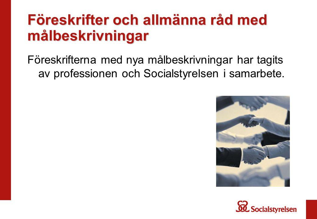 Föreskrifter och allmänna råd med målbeskrivningar Föreskrifterna med nya målbeskrivningar har tagits av professionen och Socialstyrelsen i samarbete.