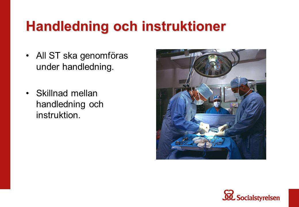 Handledning och instruktioner •All ST ska genomföras under handledning. •Skillnad mellan handledning och instruktion.