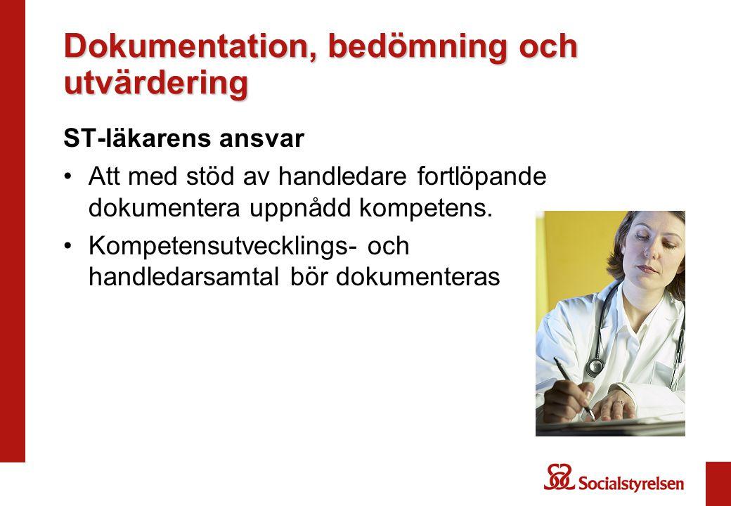 Dokumentation, bedömning och utvärdering ST-läkarens ansvar •Att med stöd av handledare fortlöpande dokumentera uppnådd kompetens. •Kompetensutvecklin