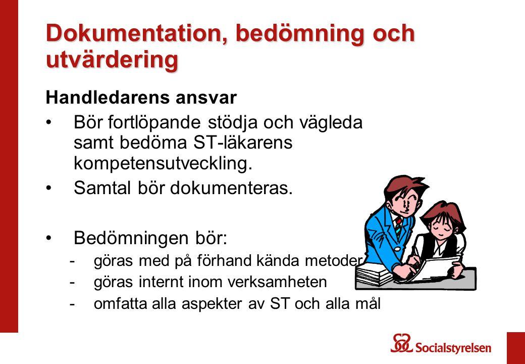 Dokumentation, bedömning och utvärdering Handledarens ansvar •Bör fortlöpande stödja och vägleda samt bedöma ST-läkarens kompetensutveckling. •Samtal