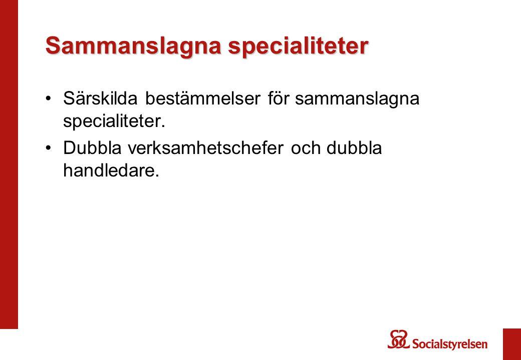 Sammanslagna specialiteter •Särskilda bestämmelser för sammanslagna specialiteter. •Dubbla verksamhetschefer och dubbla handledare.