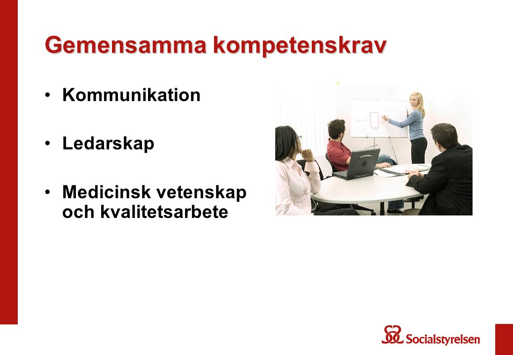 Gemensamma kompetenskrav •Kommunikation •Ledarskap •Medicinsk vetenskap och kvalitetsarbete