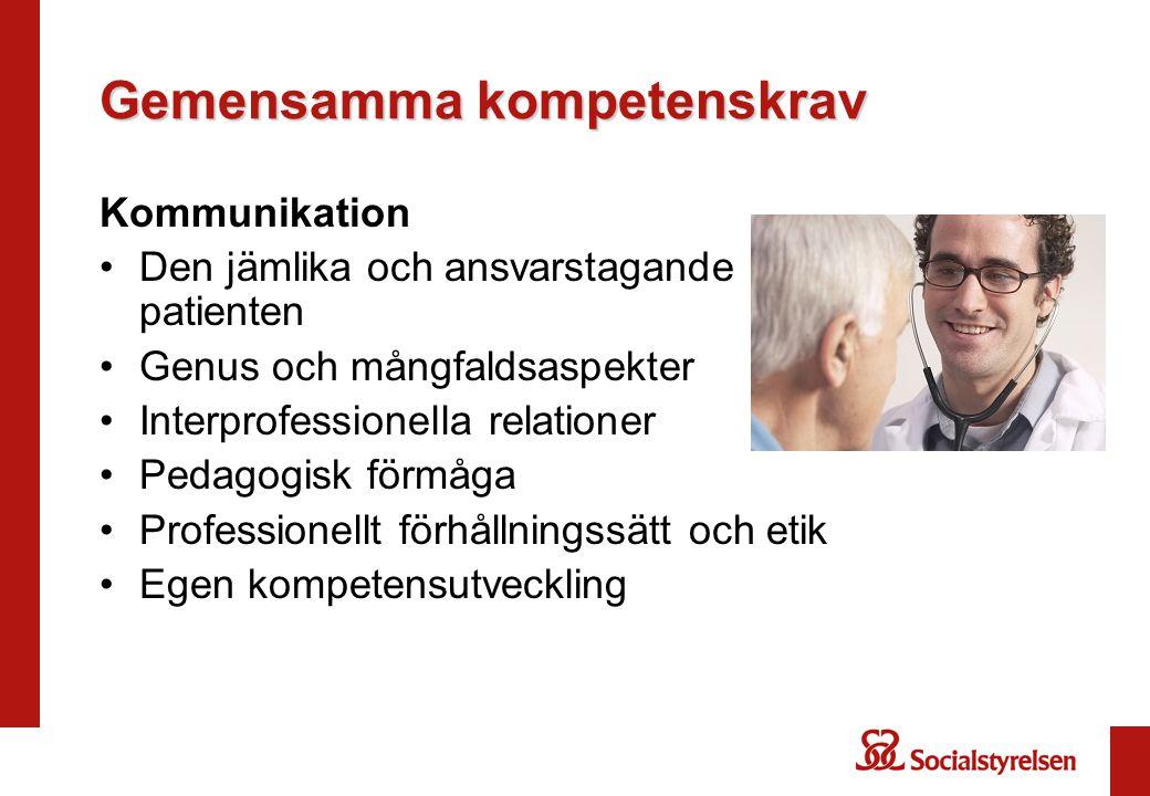 Gemensamma kompetenskrav Kommunikation •Den jämlika och ansvarstagande patienten •Genus och mångfaldsaspekter •Interprofessionella relationer •Pedagogisk förmåga •Professionellt förhållningssätt och etik •Egen kompetensutveckling