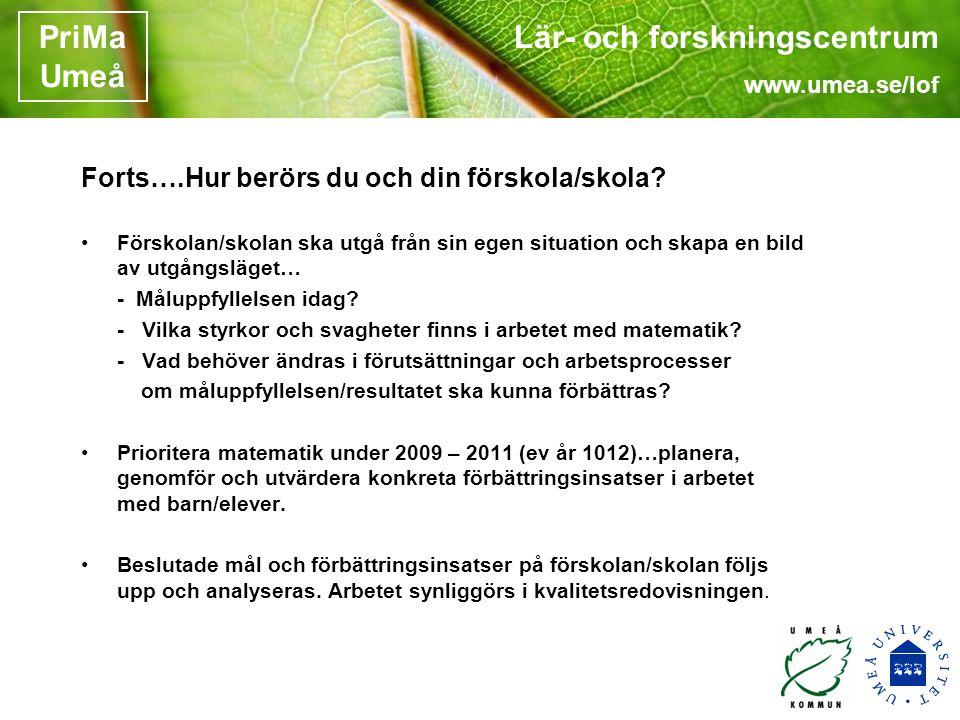 Lär- och forskningscentrum www.umea.se/lof PriMa Umeå Forts….Hur berörs du och din förskola/skola.
