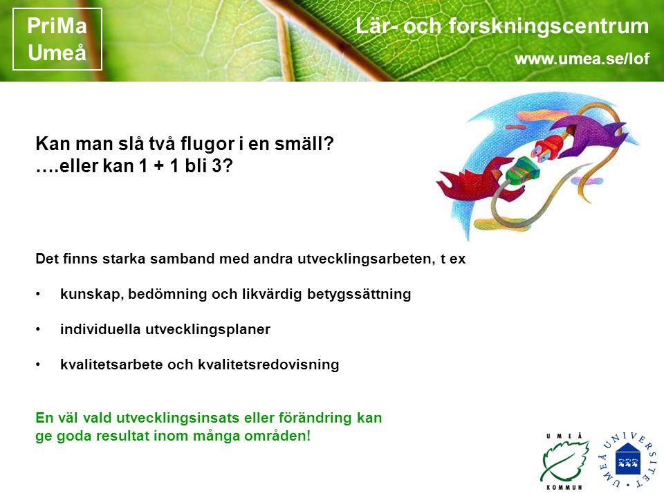 Lär- och forskningscentrum www.umea.se/lof PriMa Umeå Kan man slå två flugor i en smäll.