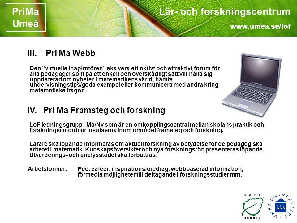 Lär- och forskningscentrum www.umea.se/lof PriMa Umeå LoF ledningsgrupp i Ma/Nv som är en omkopplingscentral mellan skolans praktik och forskningsamordnar insatserna inom området framsteg och forskning.