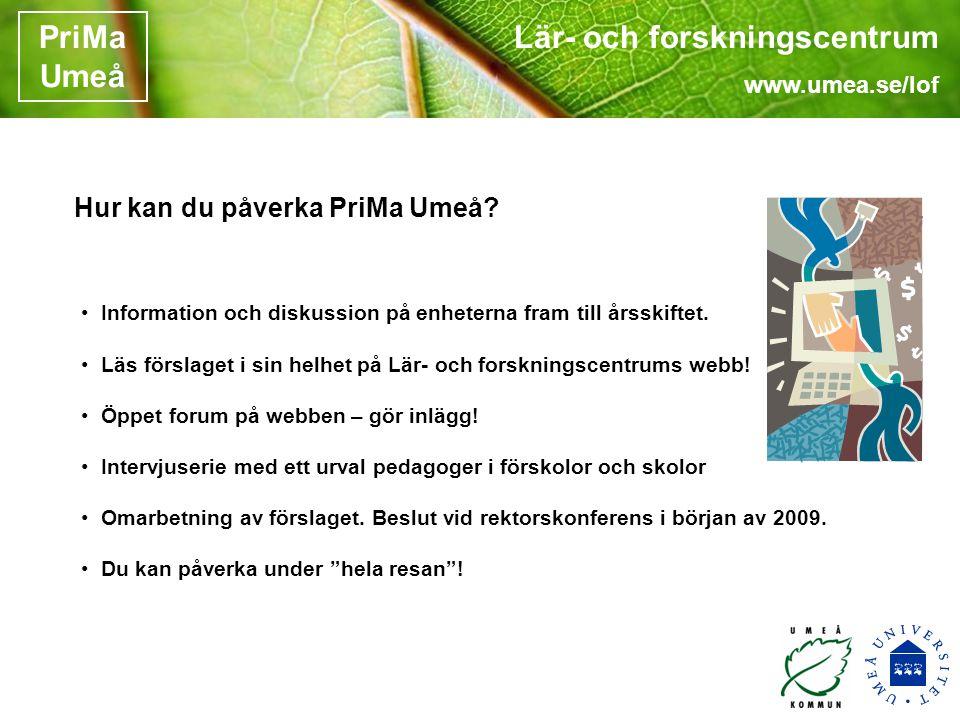 Lär- och forskningscentrum www.umea.se/lof PriMa Umeå • Information och diskussion på enheterna fram till årsskiftet.
