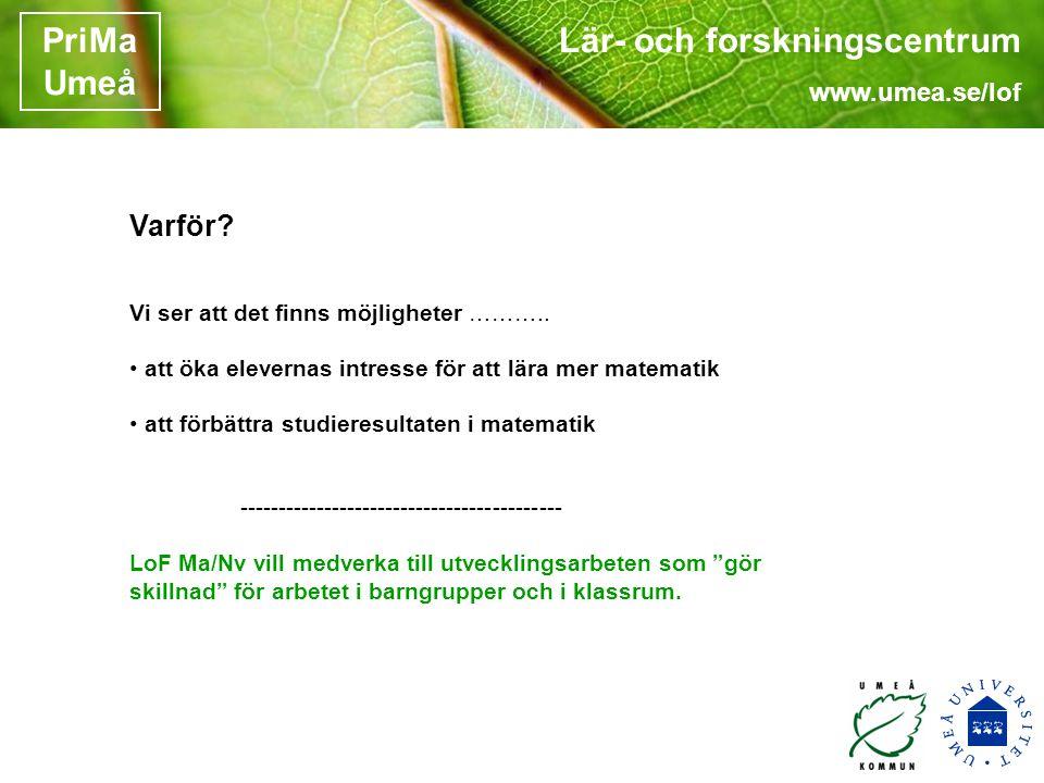 Lär- och forskningscentrum www.umea.se/lof PriMa Umeå Varför.