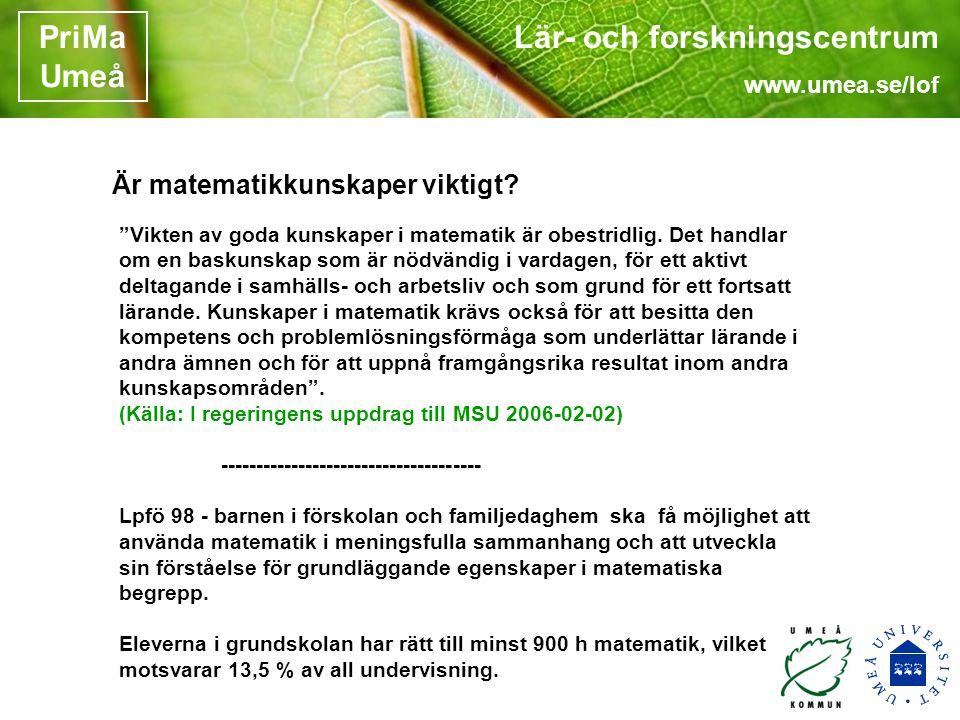 Lär- och forskningscentrum www.umea.se/lof PriMa Umeå Är matematikkunskaper viktigt.