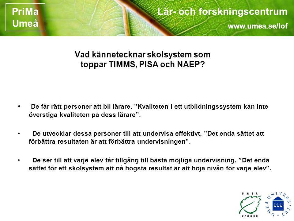 Lär- och forskningscentrum www.umea.se/lof PriMa Umeå Vad kännetecknar skolsystem som toppar TIMMS, PISA och NAEP.