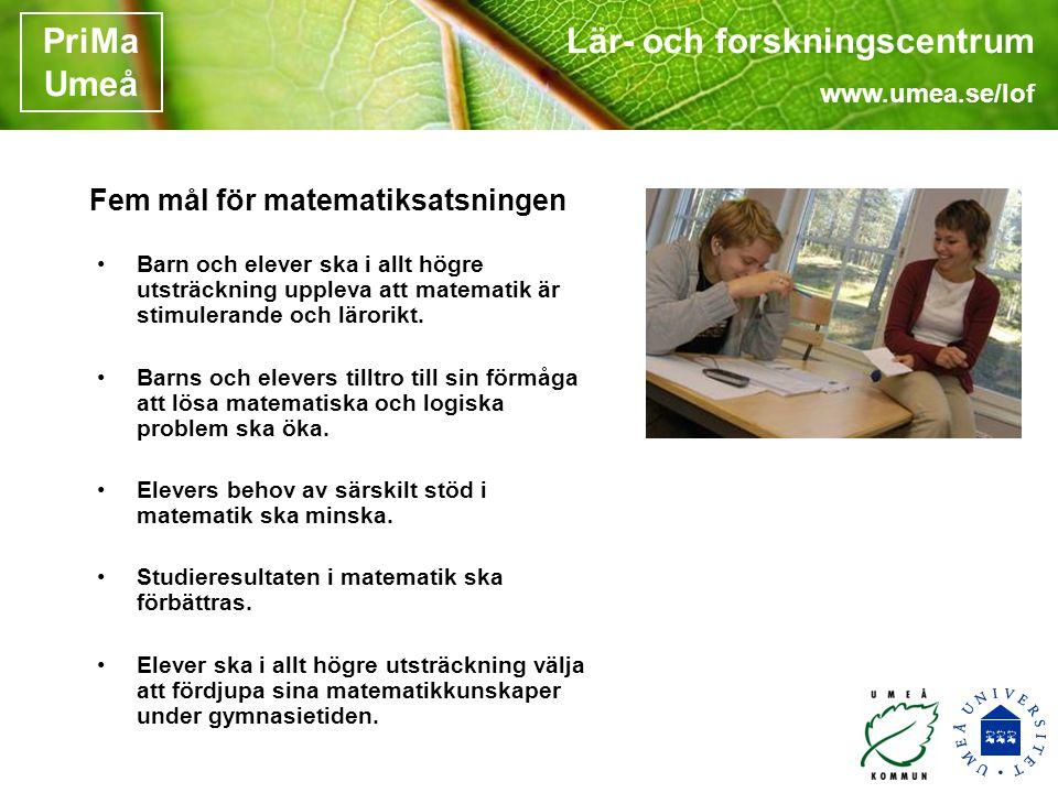Lär- och forskningscentrum www.umea.se/lof PriMa Umeå •Barn och elever ska i allt högre utsträckning uppleva att matematik är stimulerande och lärorikt.