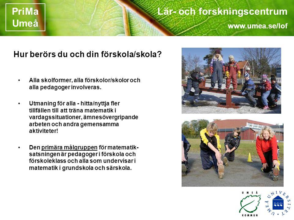 Lär- och forskningscentrum www.umea.se/lof PriMa Umeå Hur berörs du och din förskola/skola.