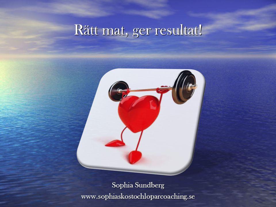 Rätt mat, ger resultat! Sophia Sundberg www.sophiaskostochloparcoaching.se