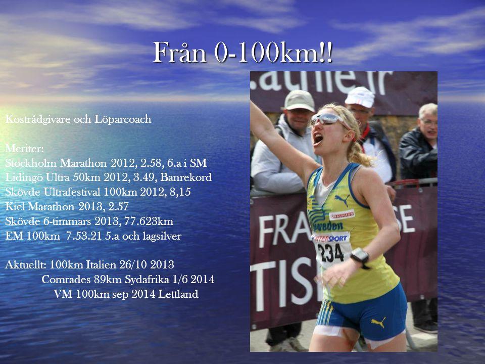 Från 0-100km!! Kostrådgivare och Löparcoach Meriter: Stockholm Marathon 2012, 2.58, 6.a i SM Lidingö Ultra 50km 2012, 3.49, Banrekord Skövde Ultrafest