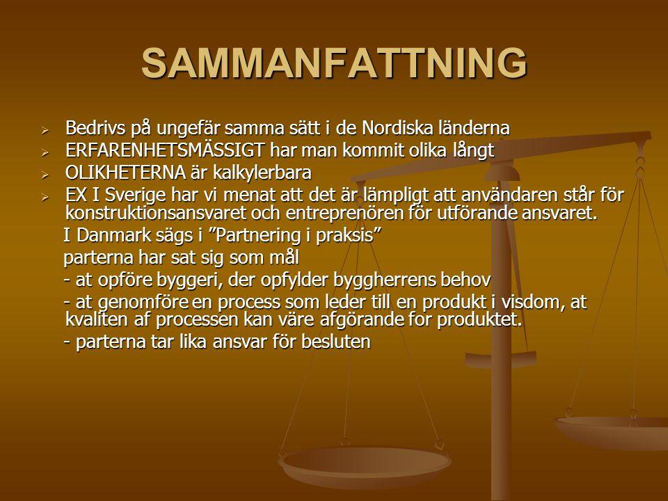 SAMMANFATTNING  Bedrivs på ungefär samma sätt i de Nordiska länderna  ERFARENHETSMÄSSIGT har man kommit olika långt  OLIKHETERNA är kalkylerbara 