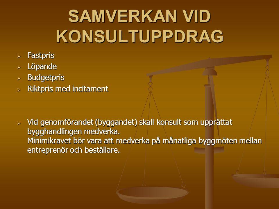 SAMVERKAN VID KONSULTUPPDRAG  Fastpris  Löpande  Budgetpris  Riktpris med incitament  Vid genomförandet (byggandet) skall konsult som upprättat b