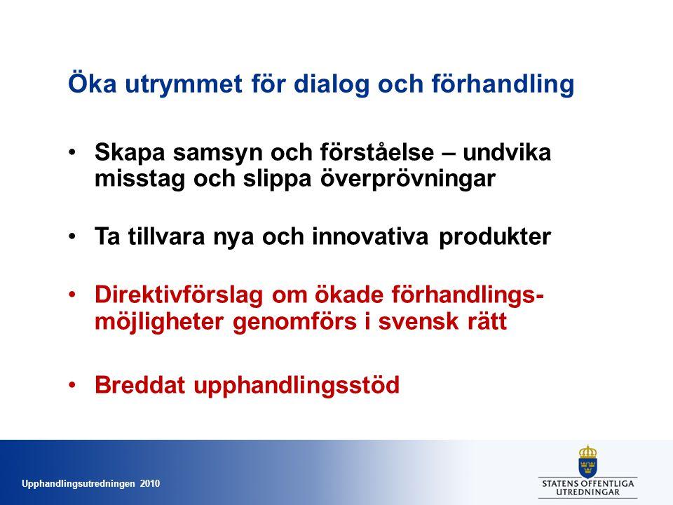 Upphandlingsutredningen 2010 Öka utrymmet för dialog och förhandling •Skapa samsyn och förståelse – undvika misstag och slippa överprövningar •Ta till