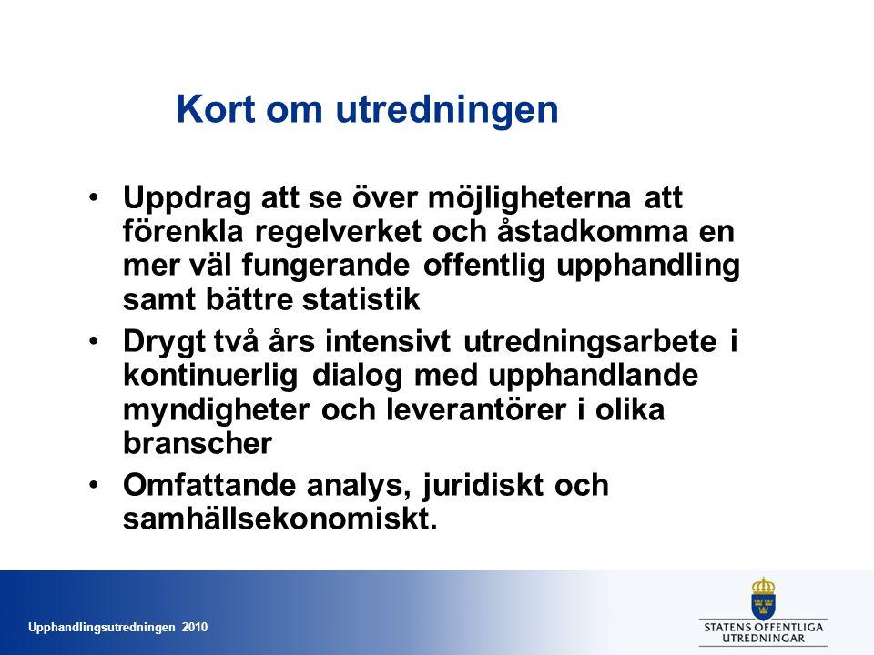 Upphandlingsutredningen 2010 Kort om utredningen •Uppdrag att se över möjligheterna att förenkla regelverket och åstadkomma en mer väl fungerande offe