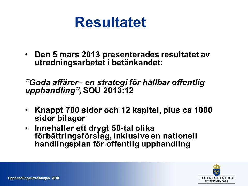 """Upphandlingsutredningen 2010 Resultatet •Den 5 mars 2013 presenterades resultatet av utredningsarbetet i betänkandet: """"Goda affärer– en strategi för h"""