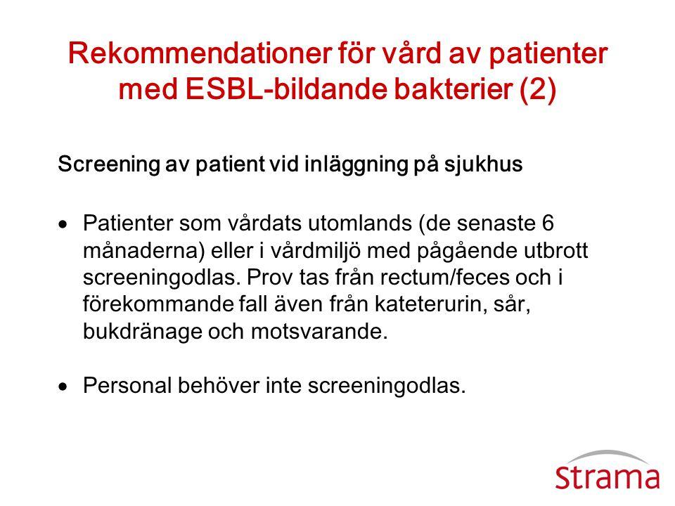 Rekommendationer för vård av patienter med ESBL-bildande bakterier (2) Screening av patient vid inläggning på sjukhus  Patienter som vårdats utomland