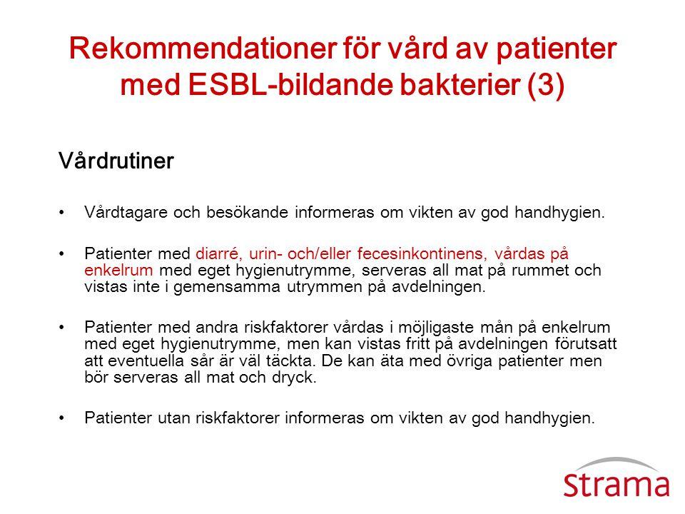 Rekommendationer för vård av patienter med ESBL-bildande bakterier (3) Vårdrutiner •Vårdtagare och besökande informeras om vikten av god handhygien. •