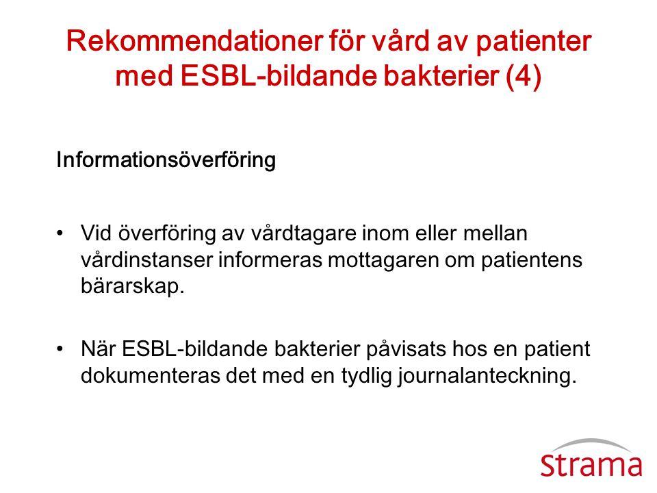 Rekommendationer för vård av patienter med ESBL-bildande bakterier (4) Informationsöverföring •Vid överföring av vårdtagare inom eller mellan vårdinst