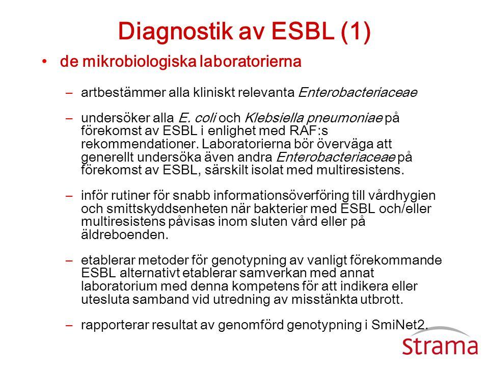 Diagnostik av ESBL (1) •de mikrobiologiska laboratorierna –artbestämmer alla kliniskt relevanta Enterobacteriaceae –undersöker alla E. coli och Klebsi