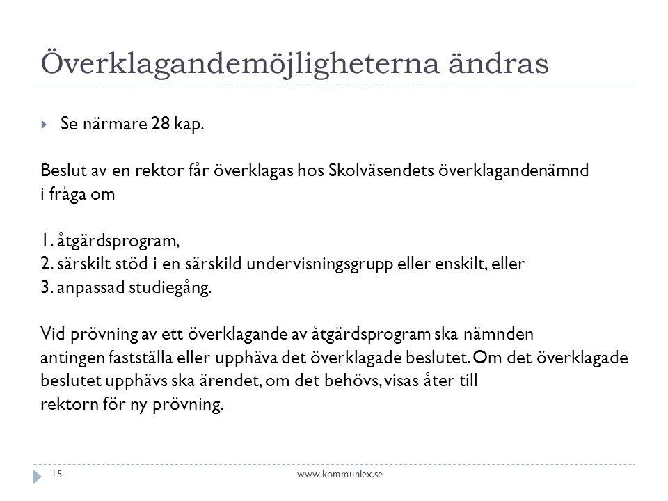 Överklagandemöjligheterna ändras www.kommunlex.se15  Se närmare 28 kap. Beslut av en rektor får överklagas hos Skolväsendets överklagandenämnd i fråg