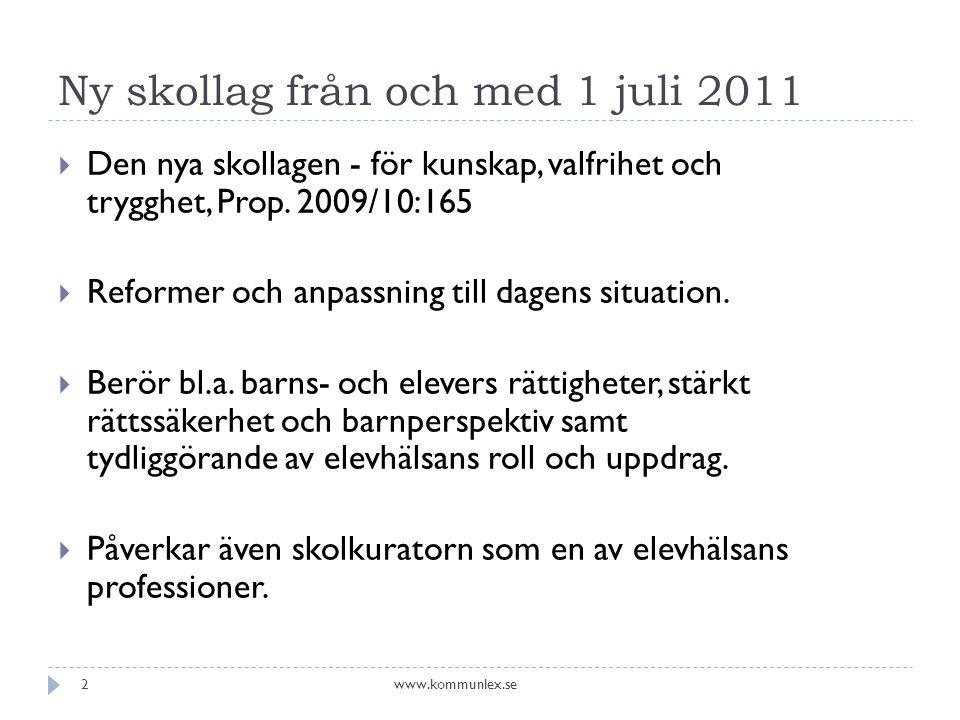 Ny skollag från och med 1 juli 2011  Den nya skollagen - för kunskap, valfrihet och trygghet, Prop. 2009/10:165  Reformer och anpassning till dagens