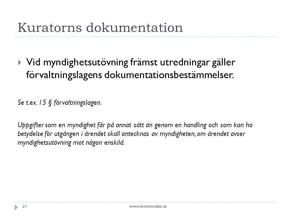 Kuratorns dokumentation  Vid myndighetsutövning främst utredningar gäller förvaltningslagens dokumentationsbestämmelser. Se t.ex. 15 § förvaltningsla