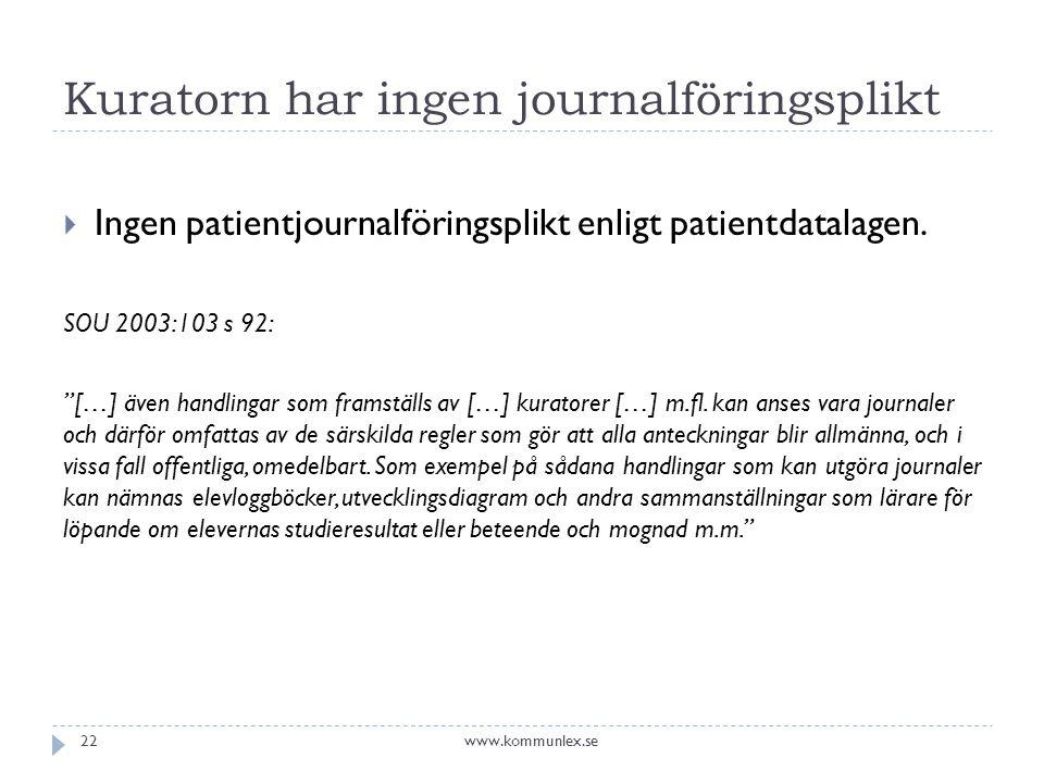 """Kuratorn har ingen journalföringsplikt  Ingen patientjournalföringsplikt enligt patientdatalagen. SOU 2003:103 s 92: """"[…] även handlingar som framstä"""